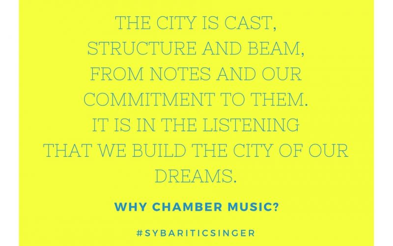 Why Chamber Music? We Build The Invisible City. | #SybariticSinger | www.sybariticsinger.com